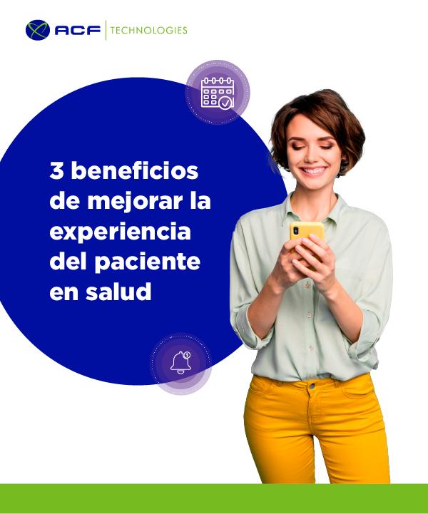 3_beneficios_de_mejorar_la_experiencia_del_paciente_ACFtechnologies_ES_Salud_2021_01